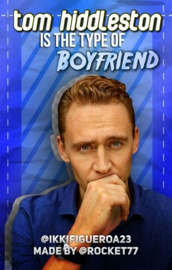 Tom Hiddleston Is The Type Of Boyfriend...