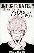 Unfortunately, This Is An Opera  [YANDERE HS FF] by rokewe