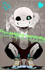 Fisicamente imposible||Undertale||LectoraxSans (TERMINADA) by Akani-desu