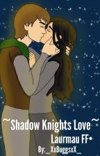 Shadow Knights' Love (Laurmau FF) by anti-aarmau