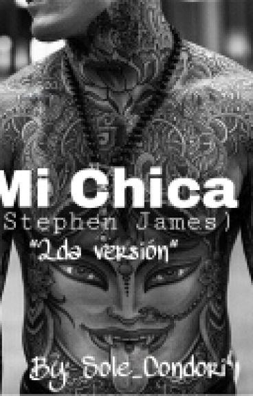 Mi Chica ( Stephen James ) 2da Versión [PAUSADA]