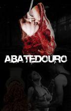 Abatedouro #Wattys2018 by plluxe