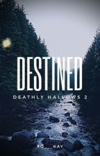 Destined | The Deathly Hallows : Book 7 Part 2  by xo___kay