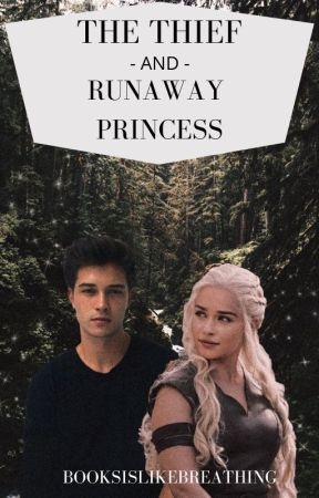The Thief and The Runaway Princess by BooksIsLikeBreathing
