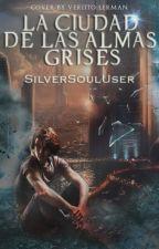La ciudad de las almas grises by SilverSoulUser
