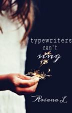 Typewriters Can't Sing by merlinforever22766