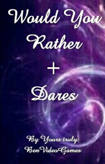Would You Rather.... Plus Dares..