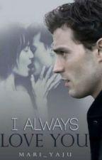 I Always Love You ║Christian y Anastasia║ツ by mari_yaju