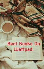 Best Books On Wattpad. by _josalyn_