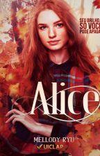 Diga, Alice. Quem é você? | COMPLETO by MellodyRyu