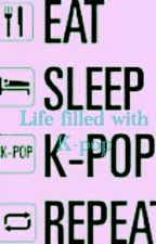 Life Filled With Kpop by xQueenChaosx