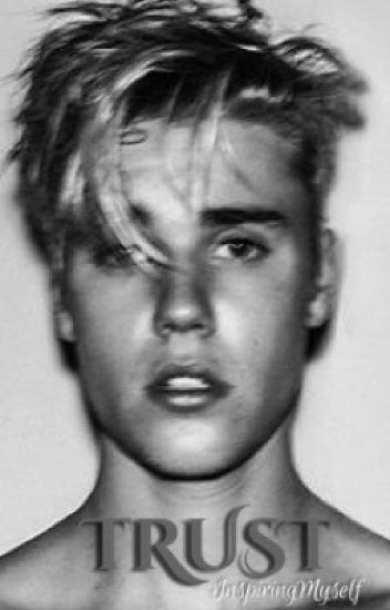 TRUST [Justin Bieber Fanfic] - InspiringMyself - Wattpad