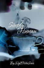 Simply, Human (A Book of Poems) by NightHidesScars