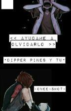 -Ayudame A Olvidarlo- •Dipper&Tu• by Amo_a_Rayita_7w7r