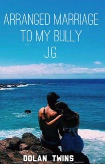 Arranged Marriage To My Bully J.G