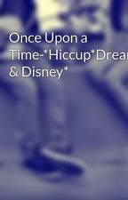 Once Upon a Time-*Hiccup*Dreamworks & Disney* by fantasydreamer01