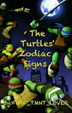 The Turtles' Zodiac Signs! by FNAF_TMNT_LOVER