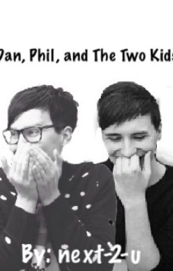 Dan, Phil, and The Two Kids