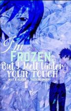 I'm frozen, but I melt under your touch. (Gray x reader) by Thatrandomderp