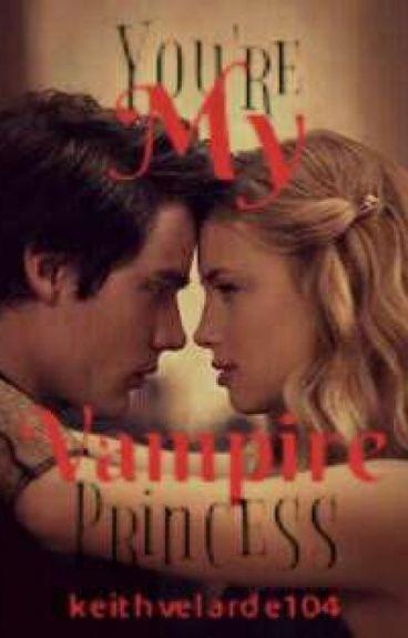 You're my Vampire Princess