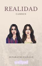Realidad [ Camren fanfic ] by separatelysingle