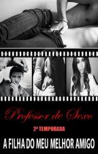 Professor de Sexo - A Filha do meu Melhor Amigo by Agatha_Black