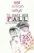 His Million ways to make her Fall by kthjmn