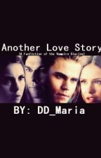 Another Love Story (Fanfic of Vampire Diaries) by DD_Maria