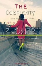 The Complexity Of A Flower | A Short Novel by FatVanity