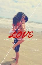 Blurry Love -- A girl & her brother's best friend by TheERain