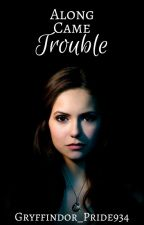 Along Came Trouble | Book 2 by Gryffindor_Pride934