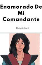 Enamorado De Mi Comandante  by MarinetteGumi