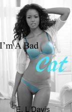 I'm a Bad Cat (BWWM) by ElizabethDavis9