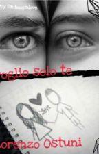 Voglio Solo Te||Lorenzo Ostuni  by faviezodalove