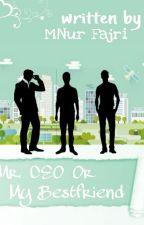 Mr. CEO Or My Bestfriend? by Azkaloz