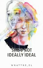She's Not Ideally Ideal (Completed) by whatthe_el