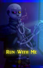 GasterSans x Reader - Run With Me by Sanssocool