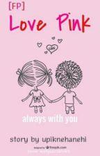Love Pink by upiknehanehi