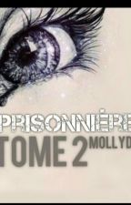Prisonnière... [Tome 2 Terminé] by MollyDi