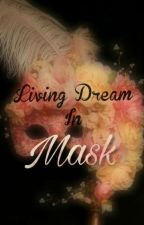 Living Dream In Mask by Smokey_Night