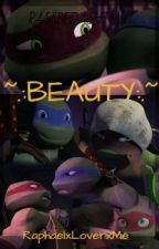 ~.:BEAUTY:.~ by RassbedashTMNT
