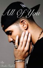 All Of You (A Drake Fanfic) by DrakeFanfics