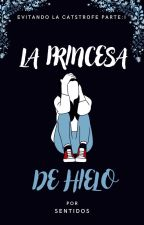 La princesa de Hielo (Evitando la catástrofe: parte I ) by Sentidos