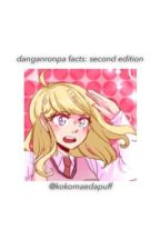 [ danganronpa facts ] | second edition by KoKomaedaPuff