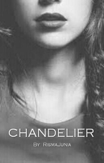 CHANDELIER (TAMAT)