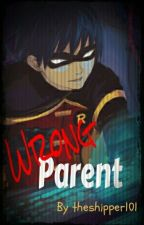 Wrong Parent (Dick Grayson) by theshipper101