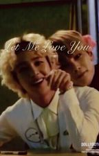 Let Me Love You (A Hanjoo Fanfiction) by reallifemermaid427