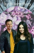 Your way through life  FDF FanFiction by pxlou08