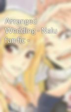 Arranged Wedding - Nalu fan fic - by Nalu_lover12