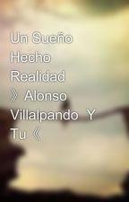 Un Sueño Hecho Realidad 》Alonso Villalpando  Y Tu《 by HelloImVillal